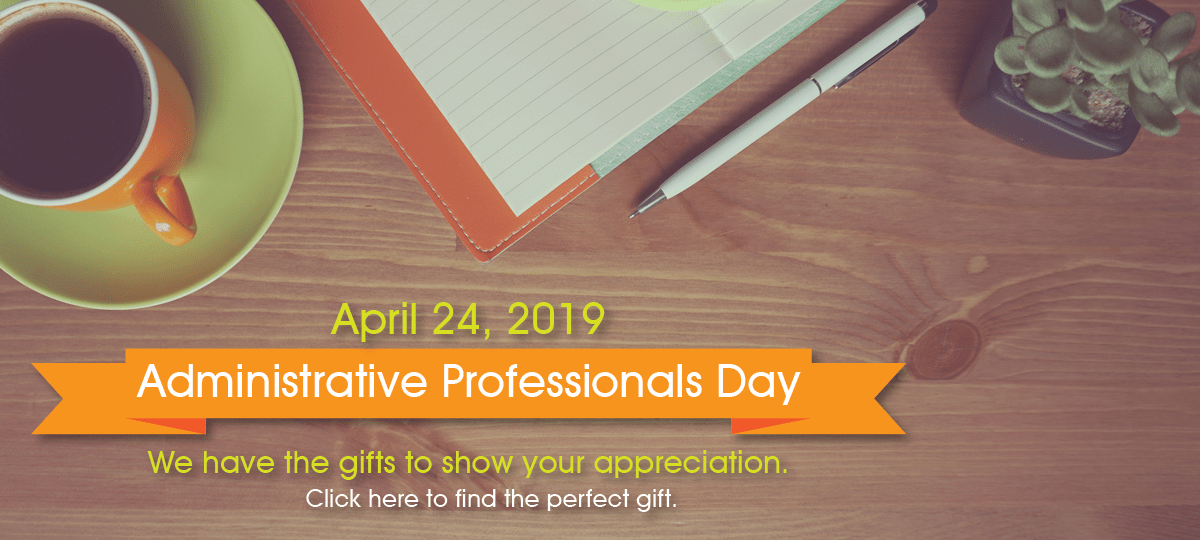 Administrative Professionals Day.  We have the gifts to show your appreciation.